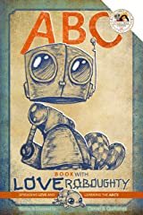 ABC book with Love Roboughty: Spreading LOVE and learning the ABC's (Volume 1) Kindle Edition