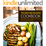 The Quick and Delicious Cookbook: Fast Recipes, Simple Recipes, Delicious Recipes