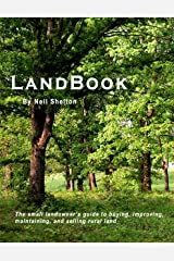 LandBook: The small landowner's guide to buying, improving, maintaining and selling rural land Kindle Edition