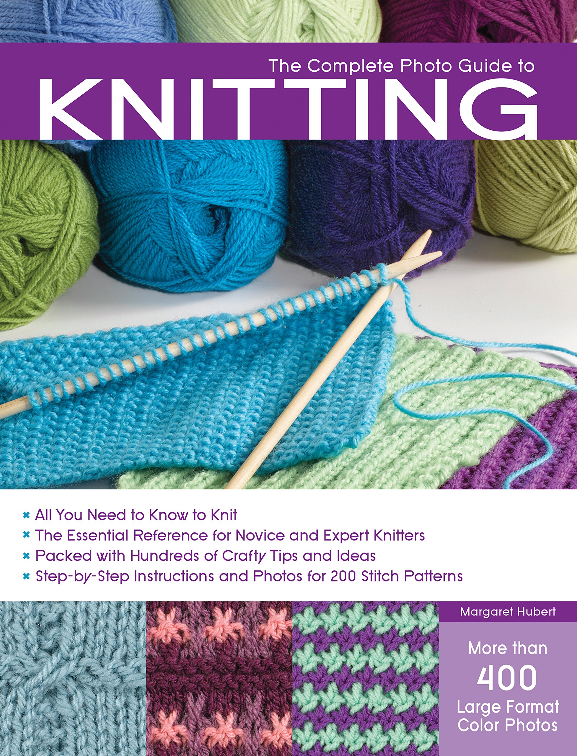 The Complete Photo Guide to Knitting: *All You Need to Know to Knit *The Essential Reference for Novice and Expert Knitters *Packed with Hundreds of ... and Photos for 200 Stitch Patterns Paperback – July 1, 2010 Margaret Hubert Creative Publishing int'