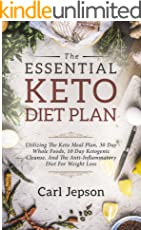 Keto Diet Plan: The Essential Keto Diet Plan: 10 Days To Permanent Fat Loss - Utilizing The Keto Meal Plan, 30 Day Whole Foods, 10 Day Ketogenic Cleanse, ... Diet For Weight Loss (English Edition)