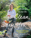 Go Clean, Sexy You: A Seasonal Guide to Detoxing and Staying Healthy