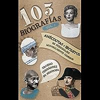 103 biografías Vol. 1: Anécdotas y secretos de personajes mundialmente famosos. (Spanish Edition)