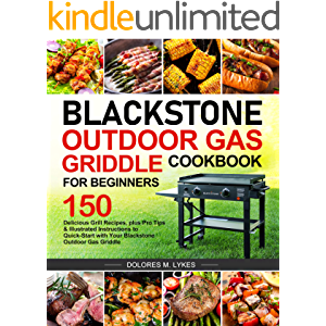 Blackstone Outdoor Gas Griddle Cookbook for Beginners: 150 Delicious Grill Recipes, plus Pro Tips & Illustrated…