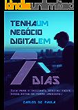Tenha um negócio digital em 7 Dias: Um guia para o iniciante digital fazer renda extra de forma imediata