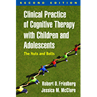Clinical Practice of Cognitive Therapy with Children and Adolescents, Second Edition: The Nuts and Bolts