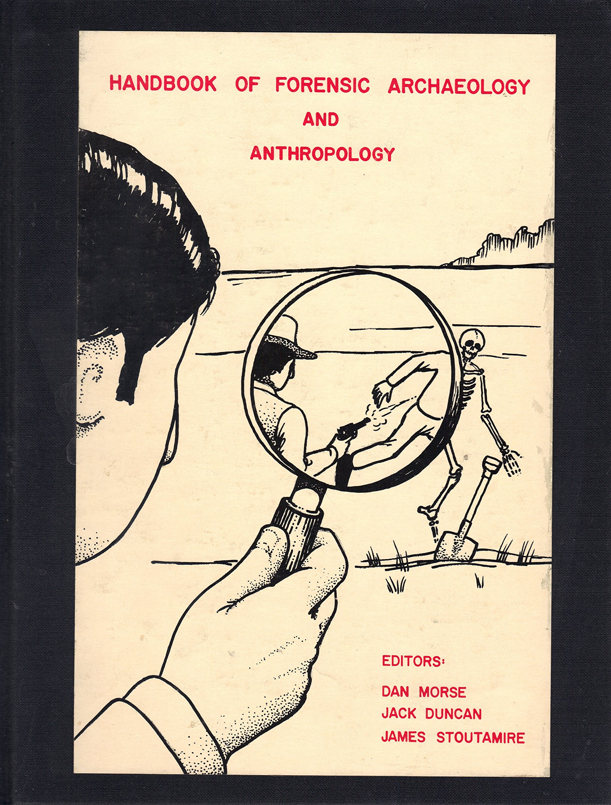 Handbook Of Forensic Archaeology And Anthropology Dan Morse Jack Duncan James Stoutamire Amazon Com Books