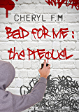 Bad for Me : The Prequel: A New Adult Novel