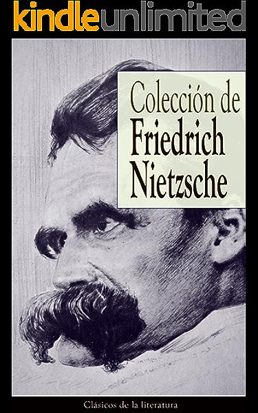 Colección de Friedrich Nietzsche: Clásicos de la literatura eBook: Nietzsche, Friedrich: Amazon.es: Tienda Kindle