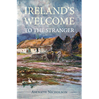 Ireland's Welcome to the Stranger (Annotated): or, an excursion through Ireland, in 1844 & 1845, for the purpose of personally investigating the condition of the poor
