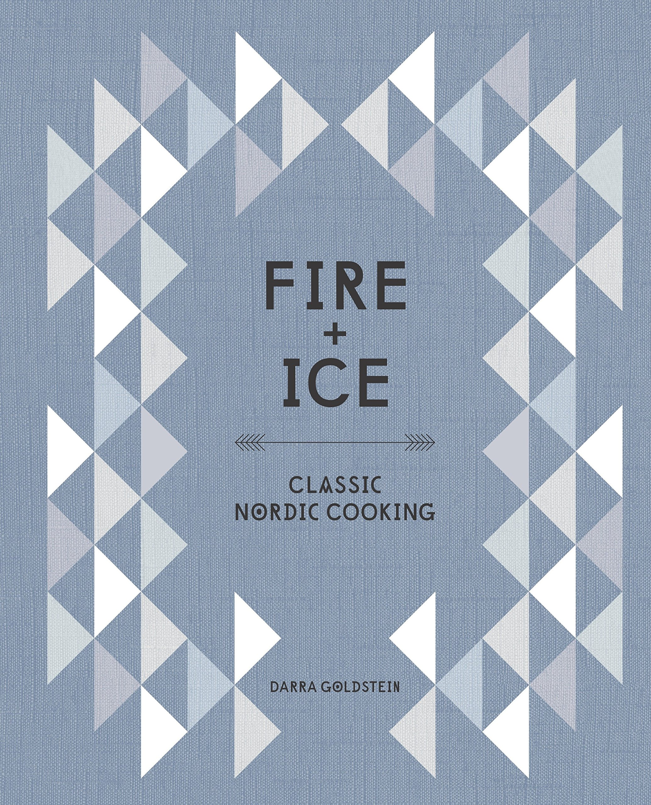 Fire and Ice: Classic Nordic Cooking Hardcover – October 13, 2015 Darra Goldstein Ten Speed Press 1607746107 Cookbooks