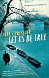 Let Us Be True: From the Betty Trask Prize-winning author of Glass