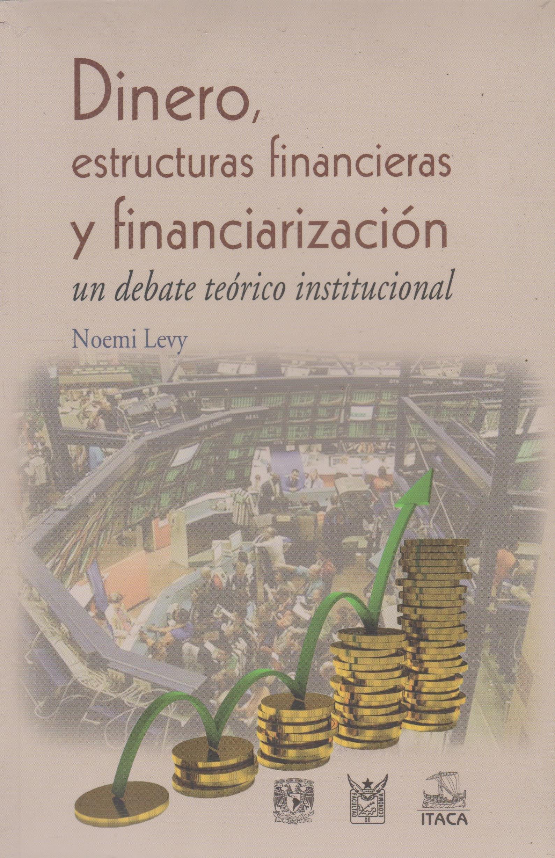 Dinero Estructura Financieras Y Financiarizacion Un Debate