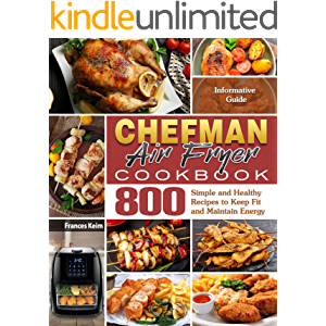 CHEFMAN AIR FRYER Cookbook: Informative Guide with 800 Simple and Healthy Recipes to Keep Fit and Maintain Energy