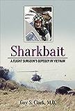 Sharkbait: A Flight Surgeon's Odyssey in Vietnam