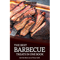 The Best Barbecue Treats in one Book: Get the Best out of Your Grill (English Edition)