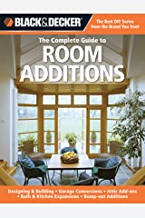 Black & Decker The Complete Guide to Room Additions: Designing & Building -Garage Conversions -Attic Add-ons -Bath & Kitchen Expansions -Bump-out Additions (Black & Decker Complete Guide) Paperback