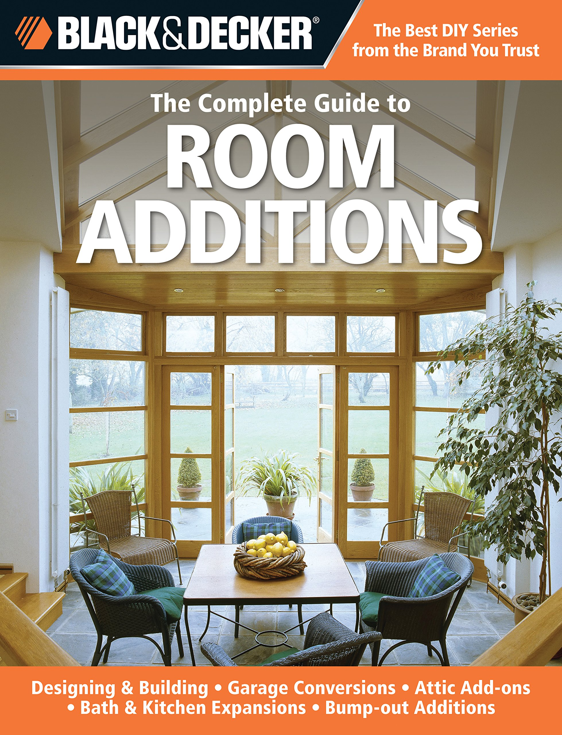 The Complete Guide To Room Additions Designing Building Garage Conversions Attic Add Ons Bath Kitchen Expansions Bump Out Additions Black Decker Complete Guide Peterson Chris 9781589234826 Amazon Com Books