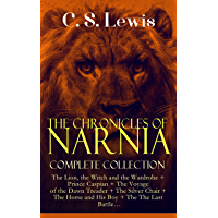 THE CHRONICLES OF NARNIA – Complete Collection: The Lion, the Witch and the Wardrobe + Prince Caspian + The Voyage of the Dawn Treader + The Silver Chair ... Battle…: Classics of Children's Literature