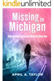 Missing in Michigan: A Paranormal Mystery (Alexa Bentley Paranormal Mysteries Book 1)