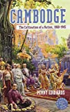 Cambodge: The Cultivation of a Nation, 1860–1945 (Southeast Asia: Politics, Meaning, and Memory)