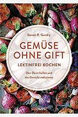 Gemüse ohne Gift: Lektinfrei genießen, um den Darm zu heilen und das Gewicht zu reduzieren - Kochbuch mit 100 Rezepten ohne böses Gemüse (German Edition) Kindle Edition