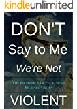 Don't Say to Me We're Not Violent: The Films of Sam Peckinpah (The Films of... Book 12)