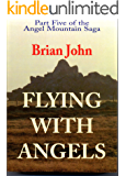 Flying with Angels (The Angel Mountain Saga Book 5)
