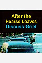 After the Hearse Leaves: Discuss Grief: A Discussion Guide for A Grief Observed by C.S. Lewis Audible Audiobook