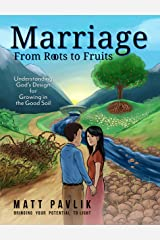Marriage from Roots to Fruits: Understanding God's Design for Growing in the Good Soil Kindle Edition