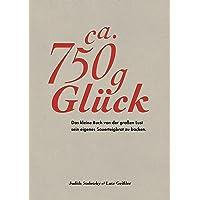 Zirka 750 g Glück - Das kleine Buch über die große Lust sein eigenes Sauerteigbrot zu backen