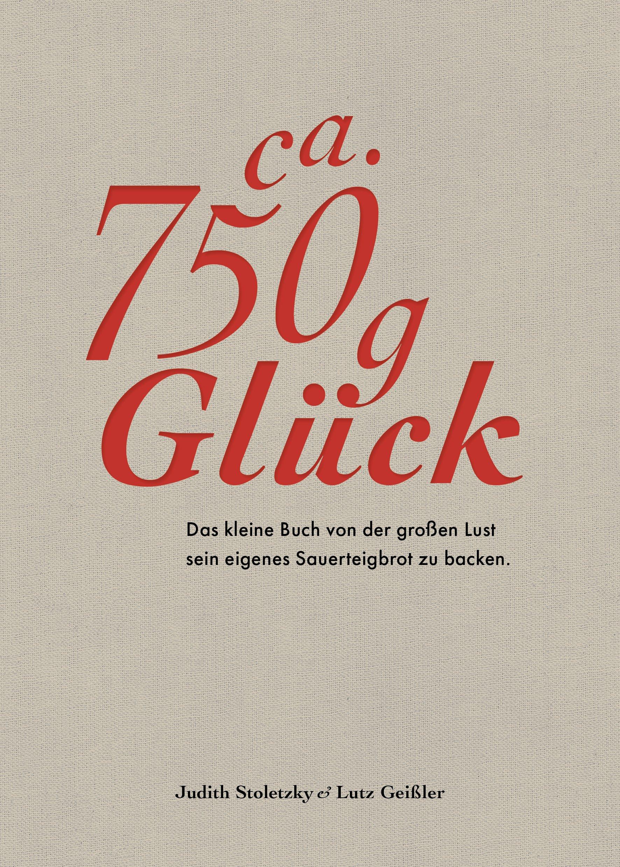 66d37317529fc 750 g Glück - Das kleine Buch über die große Lust sein eigenes  Sauerteigbrot zu backen: Amazon.de: Judith Stoletzky (Text), Lutz Geißler  (Rezept), ...