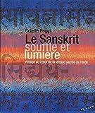 Le Sanskrit, souffle et lumière - Voyage au coeur de la langue sacrée de l'Inde