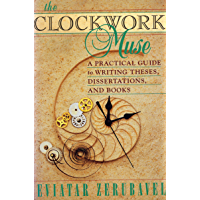 The Clockwork Muse: A Practical Guide to Writing Theses, Dissertations, and Books