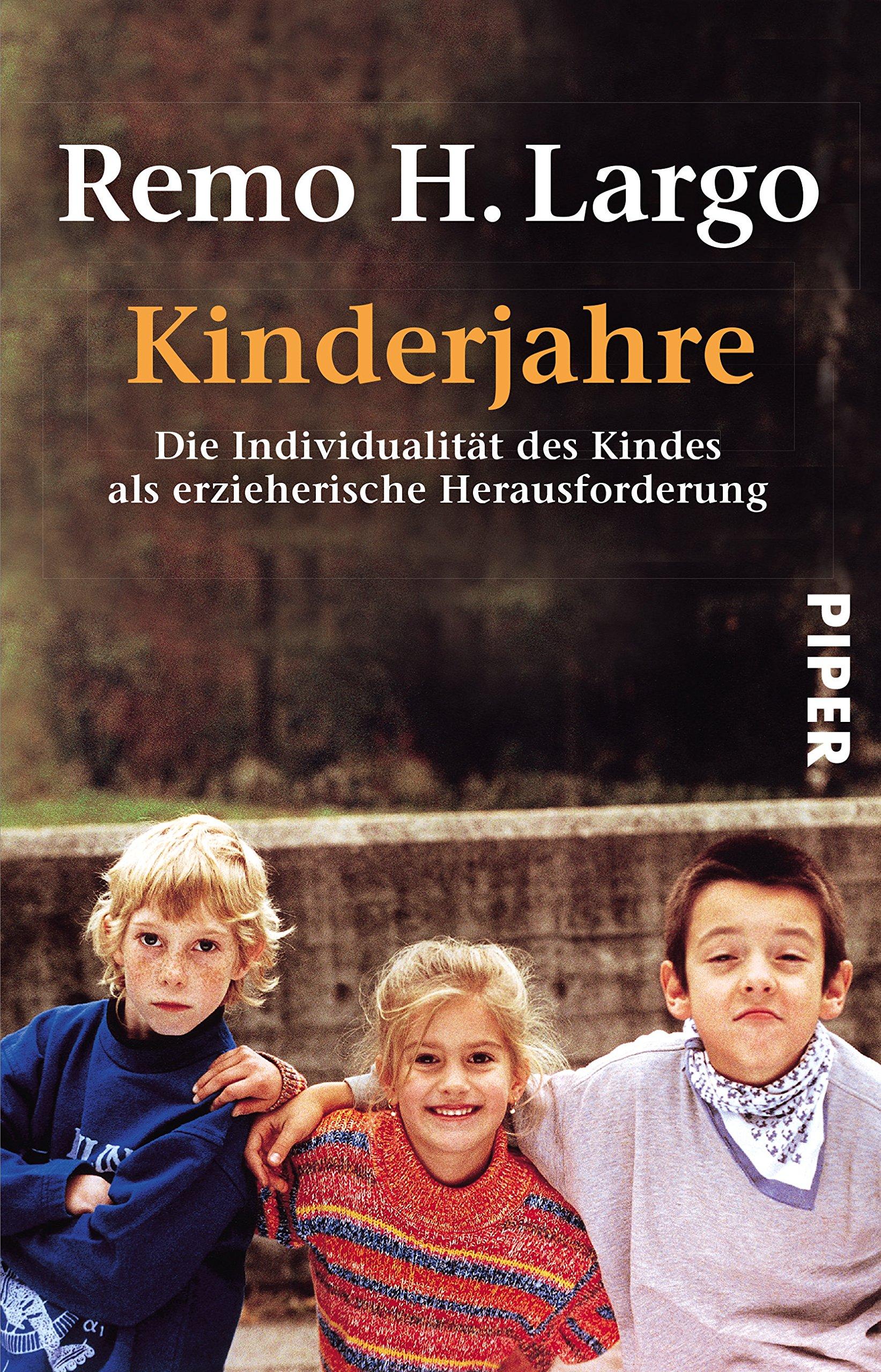 Kinderjahre: Die Individualität des Kindes als erzieherische Herausforderung Taschenbuch – 1. November 2000 Remo H. Largo Piper 3492232183 Bildung