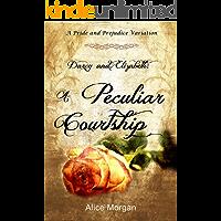 Darcy and Elizabeth: A Peculiar Courtship: A Pride and Prejudice Variation
