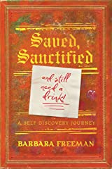 Saved, Sanctified...and Still Need a Drink: A Self Discovery Journey Kindle Edition