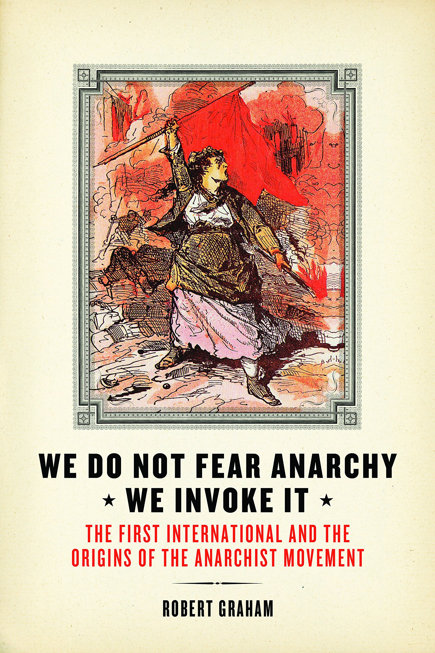 We Do Not Fear Anarchy?We Invoke It: The First International and the Origins of the Anarchist Movement pdf