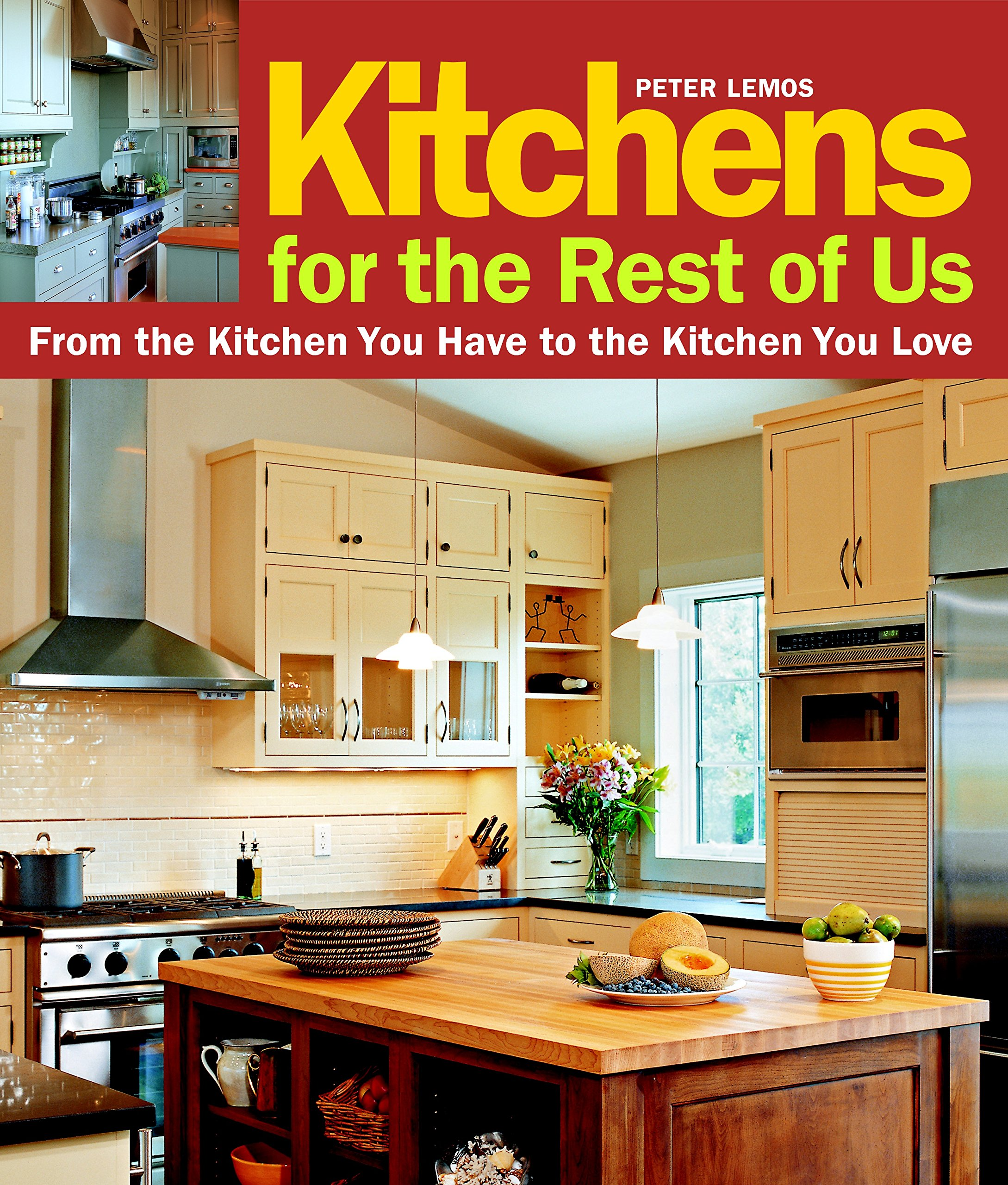 Kitchens for the Rest of Us: From the Kitchen You Have to the ...