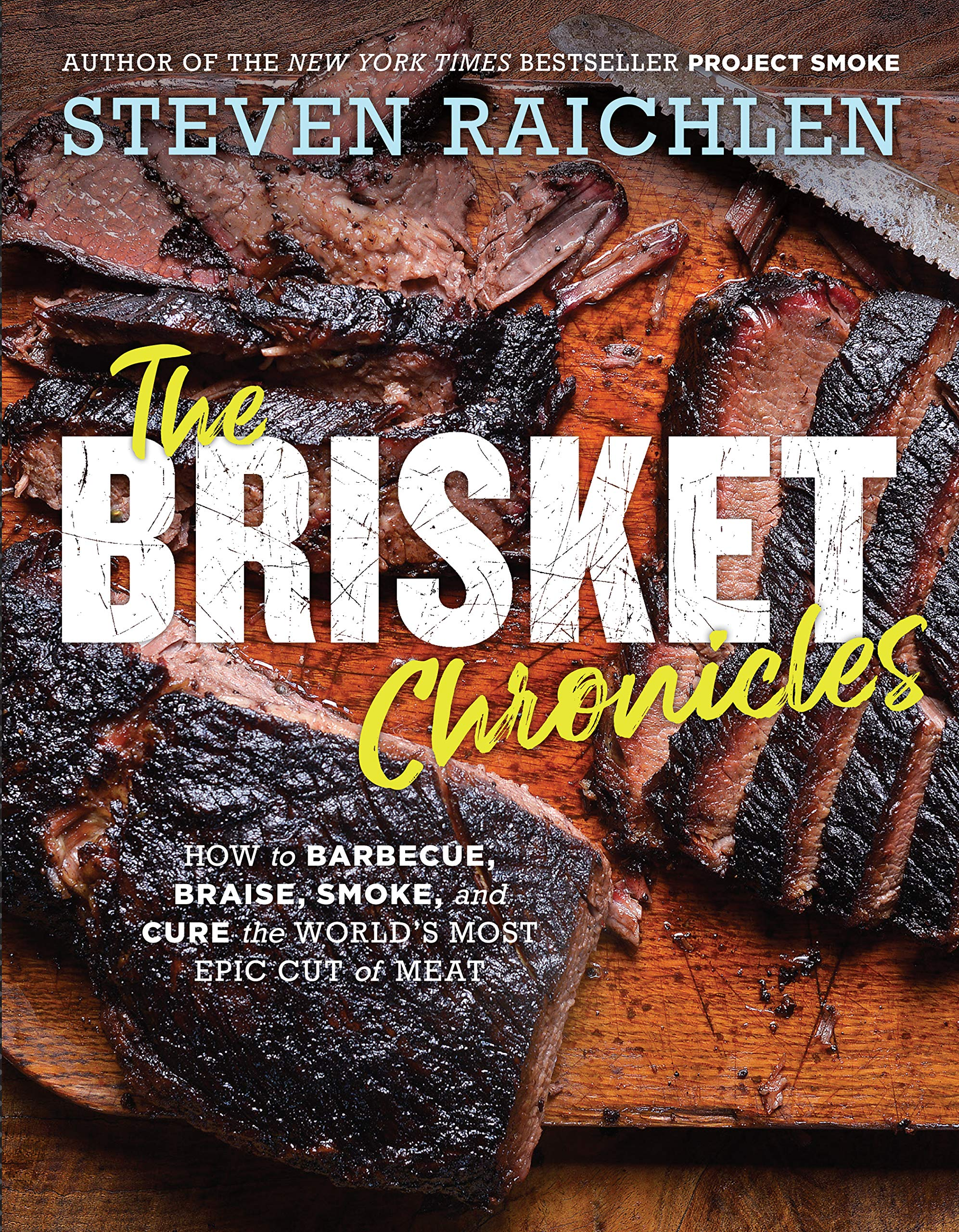 The Brisket Chronicles: How to Barbecue, Braise, Smoke, and Cure the World's Most Epic Cut of Meat by Workman Publishing Company
