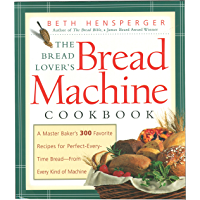 The Bread Lover's Bread Machine Cookbook: A Master Baker's 300 Favorite Recipes for Perfect-Every-Time Bread-From Every…