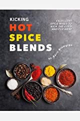 Kicking Hot Spice Blends: Excellent Spice Mixes to Kick the Cold and Flu Away Kindle Edition