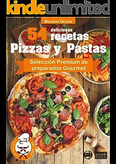 54 DELICIOSAS RECETAS - PIZZAS Y PASTAS: Selección Premium de preparados Gourmet (Colección Los