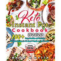 700+ Keto Instant Pot Cookbook #2020: Easy, Healthy and Delicious Ketogenic Recipes for the Smart People on the Keto Diet including 1000-Day Diet Meal Plan (English Edition)