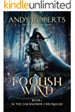 A Foolish Wind: The Oak Knower Chronicles (The Druids, Dragons and Demons Series Book 1)