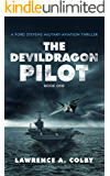 The Devil Dragon Pilot: A Ford Stevens Military-Aviation Thriller (Ford Stevens Military-Aviation Thriller Series Book 1)