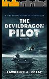 The Devil Dragon Pilot: A Ford Stevens Military-Aviation Thriller (Ford Stevens Military-Aviation Thriller Series Book 1)