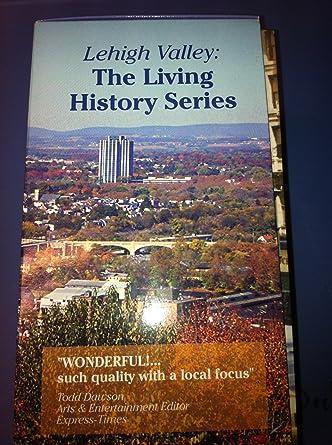 Amazon Com Lehigh Valley The Living History Series Movies Tv