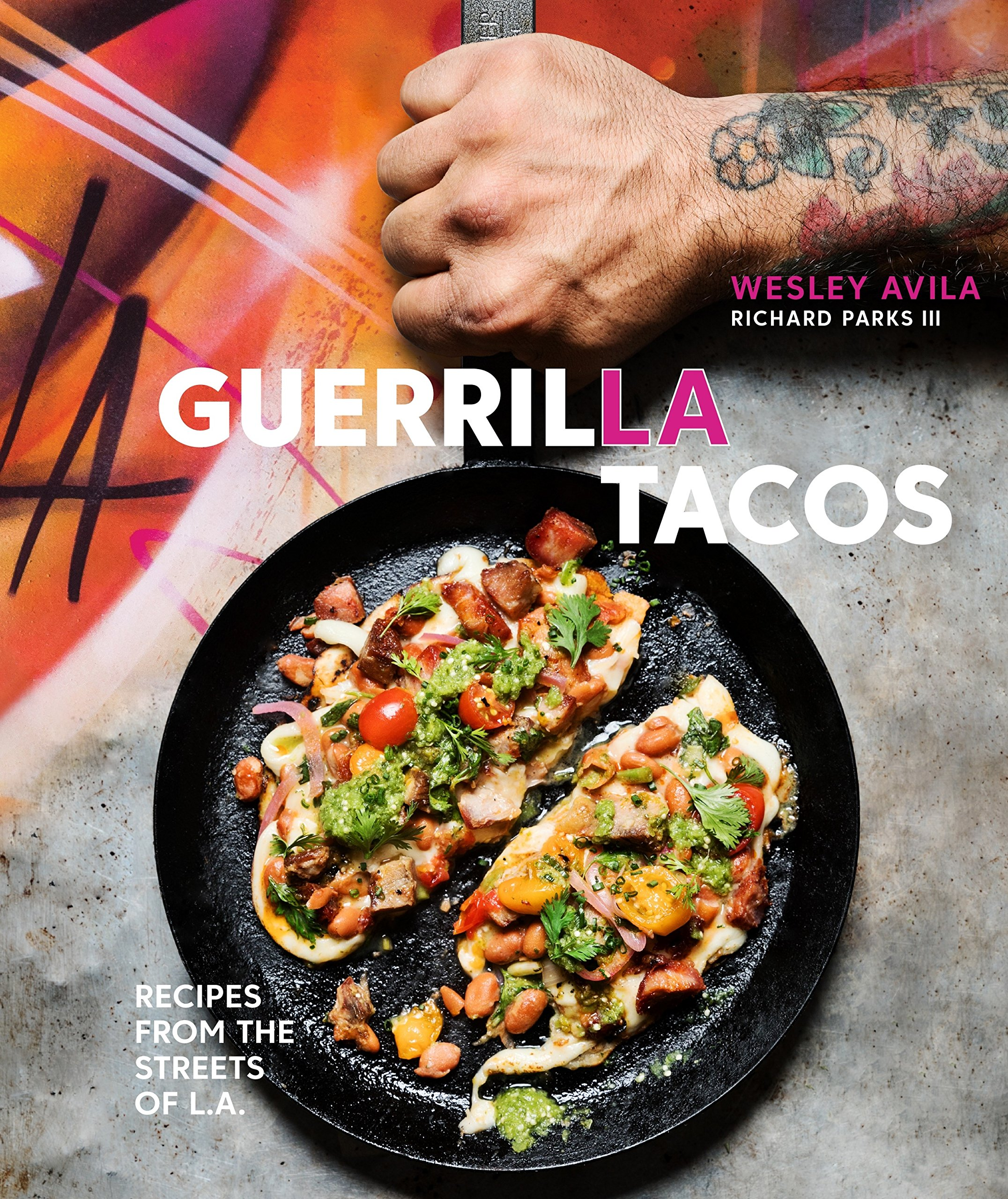 Guerrilla tacos recipes from the streets of la wesley avila guerrilla tacos recipes from the streets of la wesley avila richard parks iii 9780399578632 amazon books forumfinder