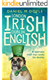 London Irish Dublin English: A wannabe Irish man seeks his destiny